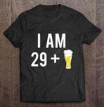 I Am 29 Plus A Beer 30 Years Old 30th Birthday Birthday T Shirt
