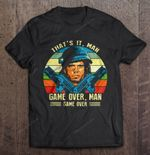 That's It Man Game Over Man Game Over Aliens Game Over Game Over Man T Shirt