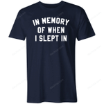 In Memory of When I Slept In Shirt trending T Shirt