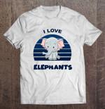 I Love Elephants Elephant Lover Version Elephant Lover Love Elephants T Shirt