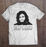 You Know Nothing Jon Snow Game of Thrones Jon Snow Know Nothing T Shirt