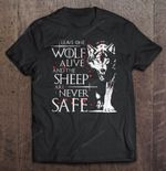 Leave One Wolf Alive And The Sheep Are Never Safe GAME OF THRONES T Shirt