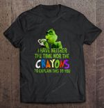 I Have Neither The Time Nor The Crayons To Explain This To You Grinch Grinch T Shirt