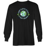 Keep Earth Clean - Long Sleeve Shirt trending T Shirt