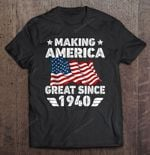 Making America Great Since 1940 80th Birthday American flag Making America Great Since 1940 T Shirt