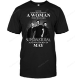 Never Underestimate A Woman Who Watches Supernatural And Was Born In May T Shirt band movie music singer TV-Supernatural T Shirt