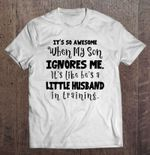 It Is So Awesome When My Son Ignores Me It Is Like He Is A Little Husband In Training Version2 Husband T Shirt