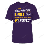 Perfect Firefighter LSU Tigers Fan T-Shirt | Tank | Hoodie LSU Tigers T Shirt