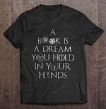 A Book Is A Dream You Hold In Your Hands Version2 GAME OF THRONES T Shirt