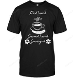 First I Need Coffee, Second I Need Samoyed T Shirts bestfunnystore.com T Shirt