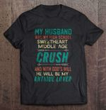 My Husband Was My High School Sweetheart Middle Age Crush Husband T Shirt