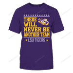 LSU Tigers - There Will Never Be Another Team LSU Tigers T Shirt