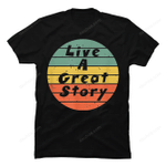 Live A Great Story Shirt gmc_created Uncategorized T Shirt
