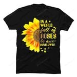 In A World Full Of Roses Be A Sunflower Funny T-shirt Women Autism gmc_created T Shirt