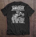 The Most Dangerous Part Of Motorcycle Is The Nut That Connects The Handlebars To The Pegs Motocross Version Sport T Shirt