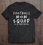 Football Mom Squad I'll Be There For You Football T Shirt