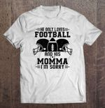He Only Loves Football And His Momma I'm Sorry Football T Shirt
