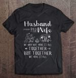 Husband And Wife We May Not Have It All Together But Together We Have It All Camping Version Wife T Shirt