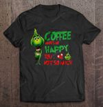 Coffee Makes Me Happy You Not So Much Grinch Version Grinch T Shirt