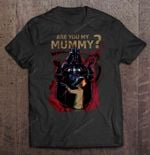 Are You My Mummy No STAR WARS T Shirt