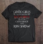 Good girls go to Heaven Bad girls go to the Castle Black with Jon Snow Veresion2 GAME OF THRONES T Shirt