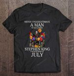 Never Underestimate A Man Who Loves Stephen King And Was Born In July IT July Pennywise Stephen King Who Loves T Shirt