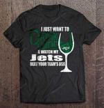 I Just Want To Drink Wine And Watch My Jets Beat Your Team's Ass NFL T Shirt