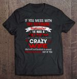 If You Mess With My Husband Remember He Has A Bitch Crazy Wife Wife T Shirt