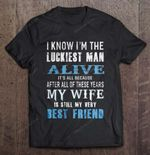 I Know I'm The Luckiest Man Alive It's All Because After All Of These Years My Wife Is Still My Best Frined Wife T Shirt
