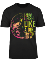 I Know I Fish Like A Girl Try To Keep Up
