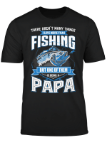 I Love More Than Fishing But One Of Them Is Being A Papa