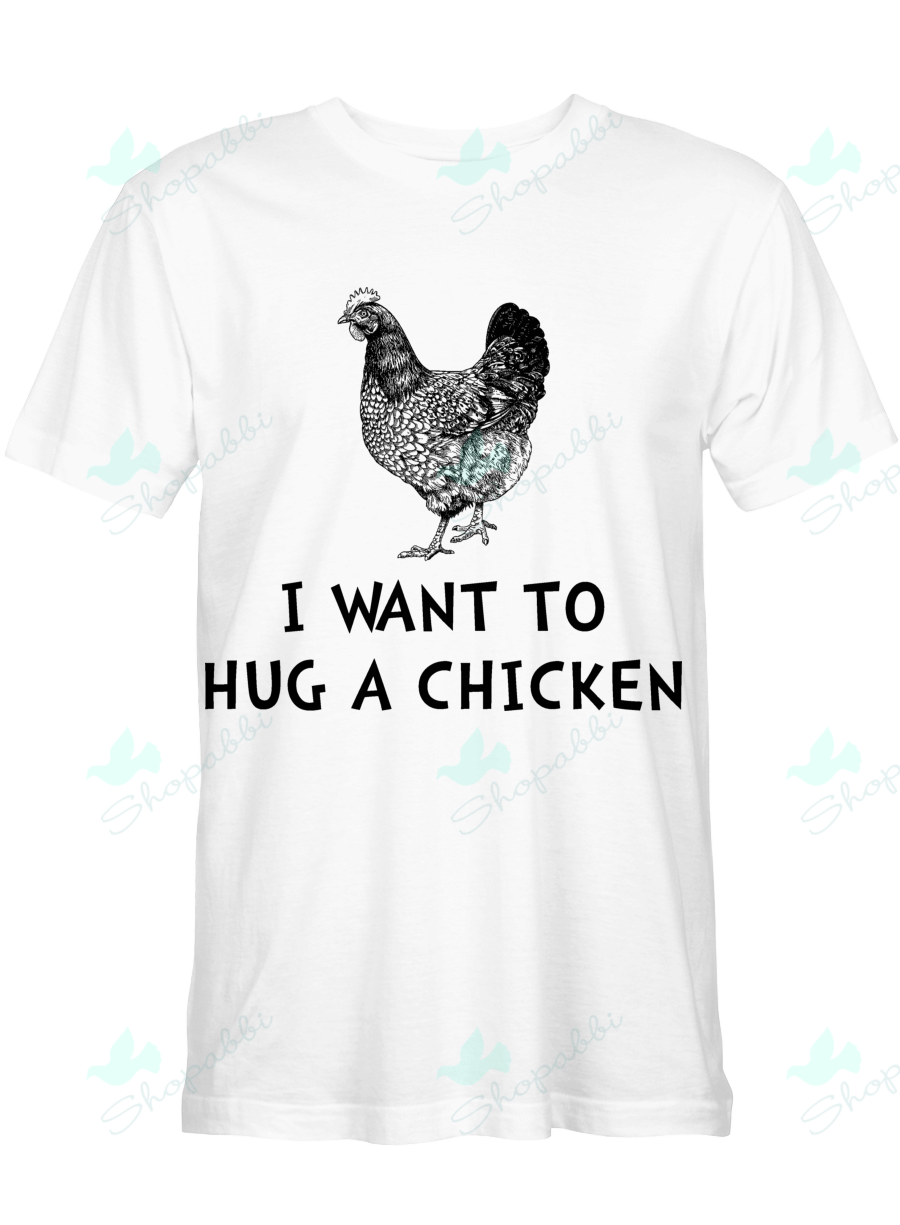 I Want to hug a chicken