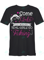 Some girls play with dolls real girls go fishing