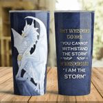Dragon She whispered back I Am the Storm Tumbler