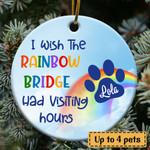 I Wish The Rainbow Bridge Had Visiting Hours 1 Custom Ornament - TG0921QA