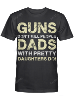 Guns Don't Kill People Dads With Paretty Daughters Do