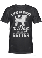 Life Is Good A Dog Makes It Better