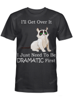 I'll Get Over It, I Just Need To Be Dramatic First