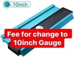 Fee for change to 10 inch Gauge