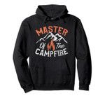 Funny Outdoor Camping Gifts Men Women Master of Campfire Pullover Hoodie, T-Shirt, Sweatshirt, Tank Top