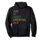 Ask Me About Essential Oils Aromatherapist Pullover Hoodie, T-Shirt, Sweatshirt, Tank Top