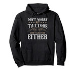 Funny Don't Worry My Tattoos Don't Like You Body Art Gift Pullover Hoodie, T-Shirt, Sweatshirt, Tank Top