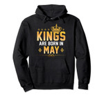 Kings Are Born In May - Birthday Boy Birth King Funny Gift Pullover Hoodie, T-Shirt, Sweatshirt, Tank Top