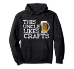 Craft Beer Gifts for Uncle Men This Uncle Likes Crafts Shirt Pullover Hoodie, T-Shirt, Sweatshirt, Tank Top