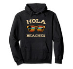 Hola Beaches Funny Beach Surfing Palm Vacation Holiday Surf Pullover Hoodie, T-Shirt, Sweatshirt, Tank Top