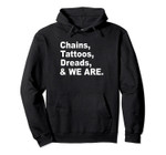 Chains Tattoos Dreads and We Are Pullover Hoodie, T-Shirt, Sweatshirt, Tank Top