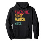 7 Years Old Awesome Since March 2013 7th Birthday Gift Pullover Hoodie, T-Shirt, Sweatshirt, Tank Top