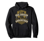 Its an ORAL SURGEON thing wouldn't Understand Birthday/Xmas Pullover Hoodie, T-Shirt, Sweatshirt, Tank Top