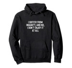 I Suffer From Insanity And No I Don't Enjoy It At All Pun Pullover Hoodie, T-Shirt, Sweatshirt, Tank Top