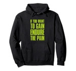 If You Want The Gain Endure The Pain Motivational Pullover Hoodie, T-Shirt, Sweatshirt, Tank Top